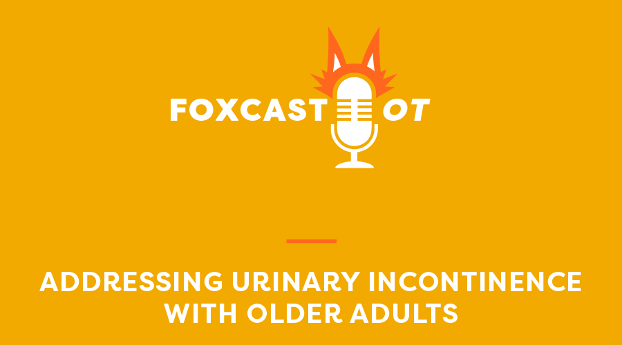 Addressing Urinary Incontinence With Older Adults - FoxRehab